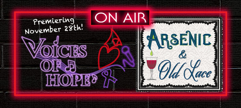 Voices of Hope: Arsenic and Old Lace Radio Show!